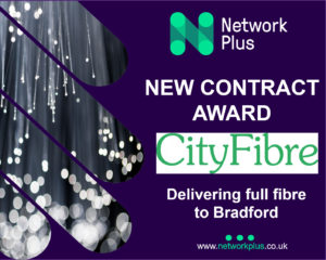 Network Plus awarded construction contract with CityFibre