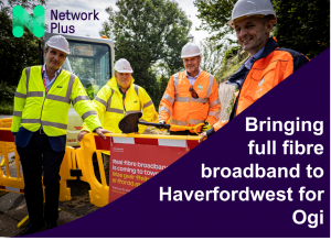 Network Plus is working with Ogi to deliver full fibre broadband to Haverfordwest
